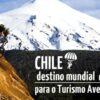 Chile zum besten Reiseziel für Abenteuertourismus in Südamerika gewählt